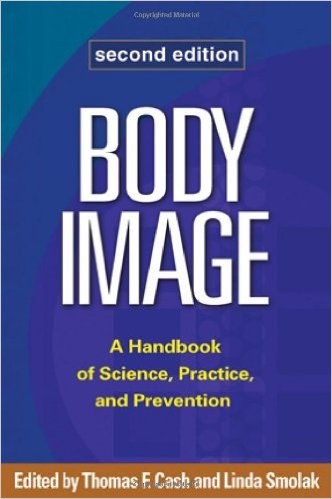 Body Image: A Handbook of Science, Practice and Prevention, second edition